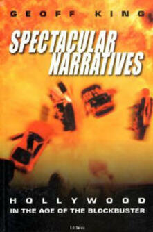 Spectacular Narratives: Hollywood in the Age of the Blockbuster - Geoff King - cover