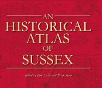 An Historical Atlas of Sussex - Kim C. Leslie,Brian Short - cover