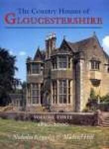 Country Houses of Gloucestershire Volume Three 1830-2000 - Nicholas Kingsley,Michael Hill - cover