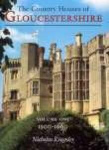 Country Houses of Gloucestershire Volume One 1500-1660 - Nicholas Kingsley - cover