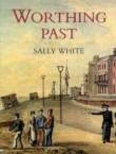 Worthing Past - Sally White - cover