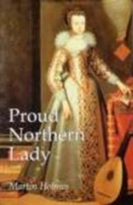 Proud Northern Lady: Lady Anne Clifford 1590-1676 - Martin Holmes - cover
