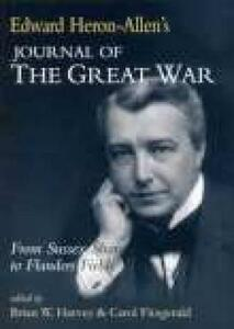 Edward Heron-Allen's Journal of the Great War: From Sussex Shore to Flanders Fields - Brian W. Harvey,Carol Fitzgerald,Edward Heron-Allen - cover