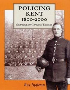 Policing Kent 1800-2000 - Roy Ingleton - cover