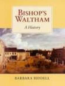 Bishop's Waltham: A History - Barbara Biddell - cover