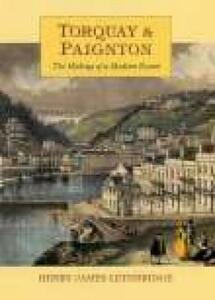 Torquay & Paignton: The Making of a Modern Resort - Tony Lethbridge - cover