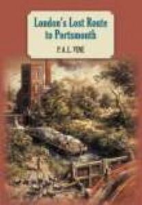 London's Lost Route To Portsmouth (paperback) - P. A. L. Vine - cover