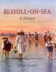 Bexhill-on-Sea:: A History - Julian Porter - cover