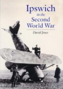 Ipswich in the Second World War - David Jones - cover