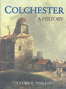 Colchester: A History - Andrew Phillips - cover