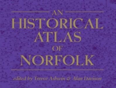 An Historical Atlas of Norfolk - Trevor Ashwin - cover