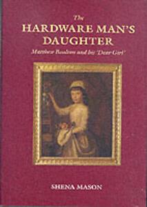 The Hardware Man's Daughter: Matthew Boulton and His 'Dear Girl' - Shena Mason - cover