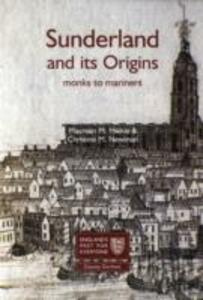 Sunderland and its Origins: Monks to Mariners: England's Past for Everyone - Maureen M. Meikle,Christine M. Newman - cover