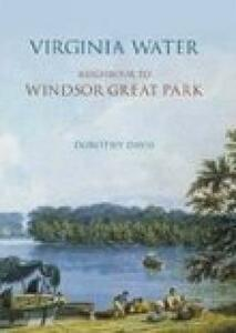 Virginia Water: Neighbour to Windsor Great Park - Dorothy Davis - cover