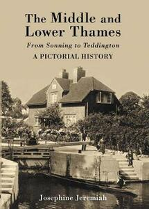 The Middle & Lower Thames: From Sonning to Teddington - Josephine Jeremiah - cover