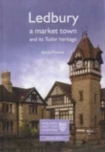 Ledbury: A Market Town and its Tudor Heritage: England's Past for Everyone - Sylvia Pinches - cover