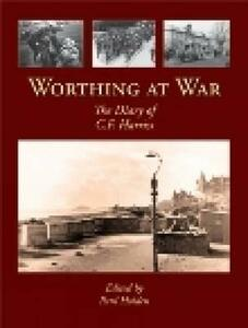 Worthing at War: The Diary of C. F. Harriss - Paul Holden - cover