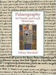Palaeography for Family and Local Historians - Hilary Marshall - cover