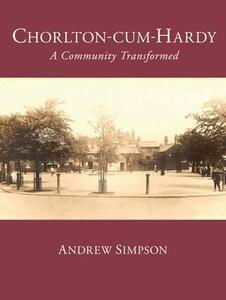 Chorlton-cum-Hardy: A Community Transformed - Andrew Simpson - cover