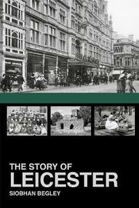The Story of Leicester - Siobhan Begley - cover