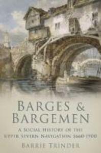 Barges & Bargemen: A Social History of the Upper Severn Navigation 1600-1900 - Barrie Trinder - cover