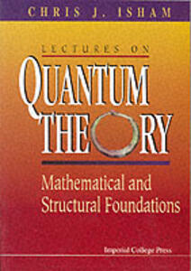 Lectures On Quantum Theory: Mathematical And Structural Foundations - Chris J. Isham - cover