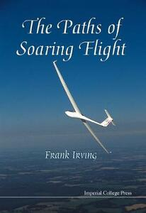 Paths Of Soaring Flight, The - Frank George Irving - cover