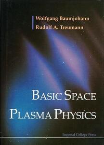 Basic Space Plasma Physics - Wolfgang Baumjohann,Rudolf Treumann - cover