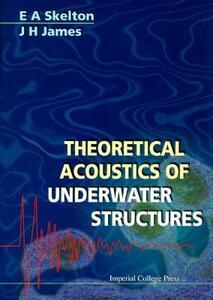 Theoretical Acoustics Of Underwater Structures - J.H. James,Elizabeth A. Skelton - cover