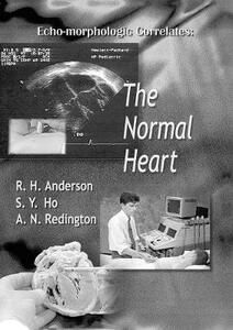 Echo-morphologic Correlates: The Normal Heart (With Video) - Robert Henry Anderson,Siew Yen Ho - cover