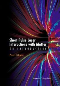 Short Pulse Laser Interactions With Matter: An Introduction - Paul Gibbon - cover