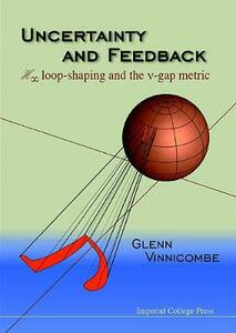 Uncertainty And Feedback, H Loop-shaping And The V-gap Metric - Glenn Vinnicombe - cover