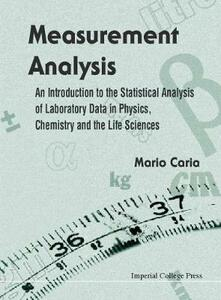 Measurement Analysis: An Introduction To The Statistical Analysis Of Laboratory Data In Physics, Chemistry And The Life Sciences - Mario Caria - cover
