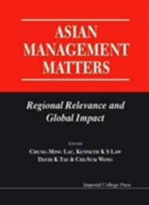 Asian Management Matters: Regional Relevance And Global Impact - cover
