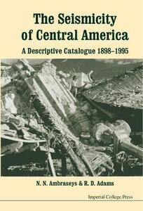 Seismicity Of Central America, The: A Descriptive Catalogue 1898-1995 - Robin S. Adams - cover