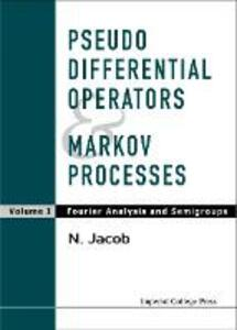 Pseudo Differential Operators And Markov Processes, Volume I: Fourier Analysis And Semigroups - Niels Jacob - cover
