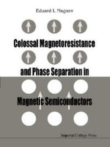 Colossal Magnetoresistance And Phase Separation In Magnetic Semiconductors - Eduard L. Nagaev - cover