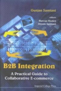 B2b Integration: A Practical Guide To Collaborative E-commerce - Gunjan Samtani - cover