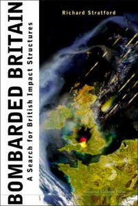 Bombarded Britain: A Search For British Impact Structures - Richard Stratford - cover