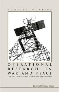 Operational Research In War And Peace: The British Experience From The 1930s To 1970 - Maurice W. Kirby - cover