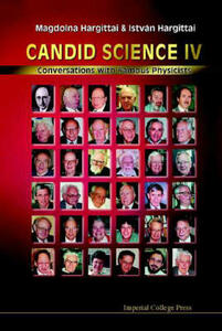 Candid Science Iv: Conversations With Famous Physicists - Magdolna Hargittai,Istvan Hargittai - cover
