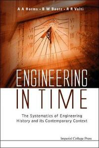 Engineering In Time: The Systematics Of Engineering History And Its Contemporary Context - cover