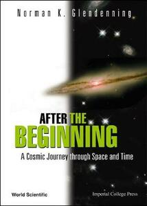 After The Beginning: A Cosmic Journey Through Space And Time - Norman K. Glendenning - cover