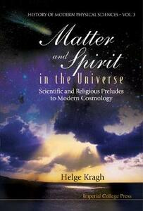 Matter And Spirit In The Universe: Scientific And Religious Preludes To Modern Cosmology - Helge Kragh - cover
