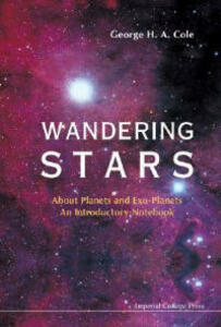 Wandering Stars - About Planets And Exo-planets: An Introductory Notebook - George H. A. Cole - cover