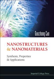 Nanostructures And Nanomaterials: Synthesis, Properties And Applications - Guozhong Cao - cover