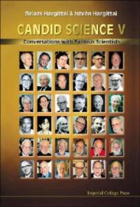 Candid Science V: Conversations With Famous Scientists - Istvan Hargittai,Balazs Hargittai - cover