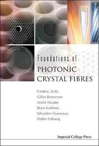 Foundations Of Photonic Crystal Fibres - Frederic Zolla,Gilles Renversez,Andre Nicolet - cover