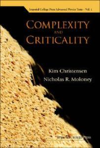 Complexity And Criticality - Kim Christensen,Nicholas R. Moloney - cover