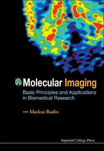Molecular Imaging: Basic Principles And Applications In Biomedical Research - Markus Rudin - cover